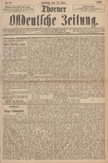 Thorner Ostdeutsche Zeitung. 1893, № 147 (25 Juni) + dod.