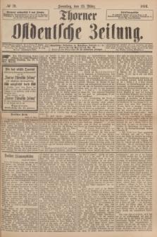 Thorner Ostdeutsche Zeitung. 1894, № 70 (25 März) + dod.