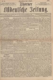 Thorner Ostdeutsche Zeitung. 1894, № 80 (7 April)