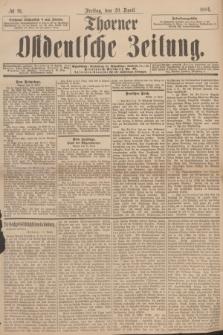 Thorner Ostdeutsche Zeitung. 1894, № 91 (20 April)