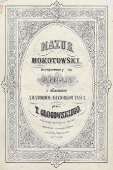 Mazur mokotowski : skomponowany na fortepian i ofiarowany amatorom i amatorkom tańca