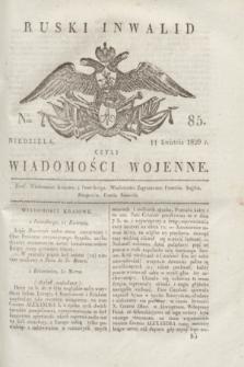 Ruski Inwalid : czyli wiadomości wojenne. 1820, № 85 (11 kwietnia)