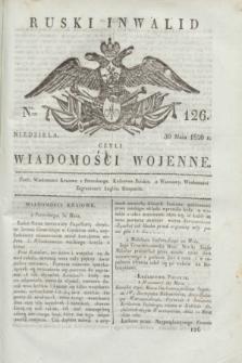 Ruski Inwalid : czyli wiadomości wojenne. 1820, № 126 (30 maja)