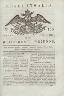 Ruski Inwalid : czyli wiadomości wojenne. 1820, № 136 (11 czerwca)