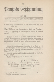 Preußische Gesetzsammlung. 1907, Nr. 46 (10 Dezember)