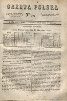 Gazeta Polska. 1830, Nro 102 (17 kwietnia)
