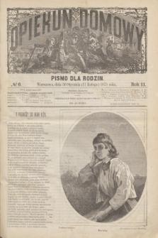 Opiekun Domowy : pismo dla rodzin. R.11, № 6 (11 lutego 1875)