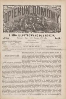Opiekun Domowy : pismo illustrowane dla rodzin. R.12, № 24 (16 czerwca 1876)