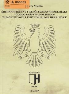 Średniowieczny i współczesny Orzeł Biały : godło państwa polskiego w państwowej i terytorialnej heraldyce
