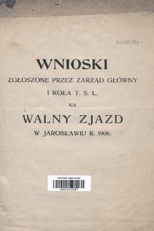 Wnioski zgłoszone przez Zarząd Główny I Koła T. S. L. na Walny Zjazd w Jarosławiu r. 1908
