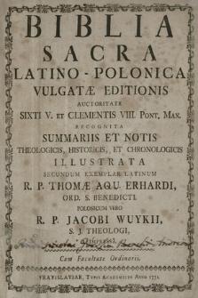 Biblia Sacra Latino-Polonica Vulgatæ Editionis : Auctoritate Sixti V. Et Clementis VIII. Pont. Max. Recognita Summariis Et Notis Theologicis, Historicis,Et Chronologicis Illustrata. [T. 1]