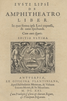 Ivsti Lipsi[i] De Amphitheatro Liber : In quo forma ipsa Loci expressa & ratio spectandi, Cum æneis figuris