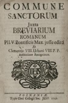 Commune Sanctorum Juxta Breviarium Romanum Pii. V. Pontificis Max. jussu editu[m] Et Clementis VIII, Urbani VIII. P. P. Authoritate Recognitum