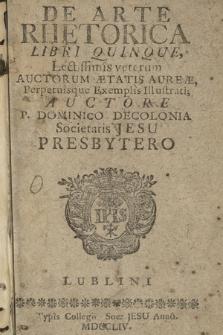 De Arte Rhetorica Libri Quinque : Lectissimis veterum Auctorum Ætatis Aureæ Perpetuisque Exemplis Illustrati