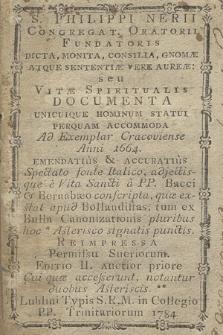 Philippi Nerii [...] Dicta, Monita, Consilia, Gnomæ Atque Sententiæ Vere Aureæ : seu Vitæ Spiritualis Documenta Unicuique Hominum Statui Perquam Accomoda [...]