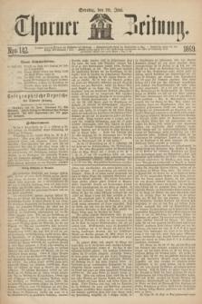 Thorner Zeitung. 1869, Nro. 142 (20 Juni)