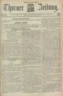 Thorner Zeitung. 1870, Nro. 75 (30 März)