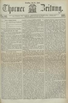 Thorner Zeitung. 1870, Nro. 142 (21 Juni)