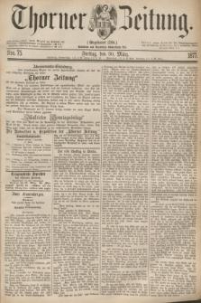 Thorner Zeitung : Gegründet 1760. 1877, Nro. 75 (30 März)
