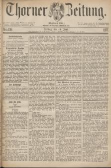 Thorner Zeitung : Gegründet 1760. 1877, Nro. 136 (15 Juni)