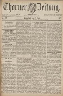 Thorner Zeitung : Gegründet 1760. 1877, Nro. 137 (16 Juni)