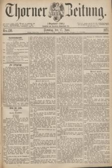 Thorner Zeitung : Gegründet 1760. 1877, Nro. 138 (17 Juni) + dod.