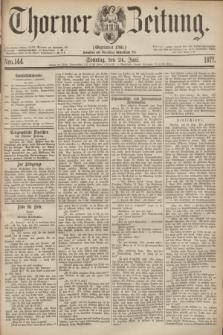 Thorner Zeitung : Gegründet 1760. 1877, Nro. 144 (24 Juni) + dod.