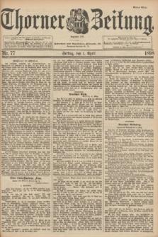 Thorner Zeitung : Begründet 1760. 1898, Nr. 77 (1 April) - Erstes Blatt