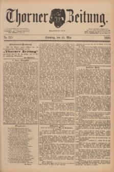 Thorner Zeitung : Begründet 1760. 1890, Nr. 120 (25 Mai) + dod.