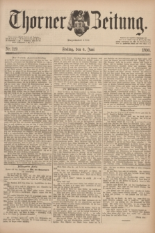 Thorner Zeitung : Begründet 1760. 1890, Nr. 129 (6 Juni)
