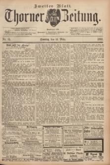 Thorner Zeitung : Begründet 1760. 1893, Nr. 61 (12 März) - Zweites Blatt