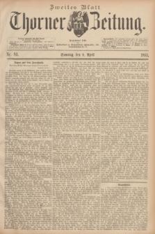 Thorner Zeitung : Begründet 1760. 1893, Nr. 83 (9 April) - Zweites Blatt