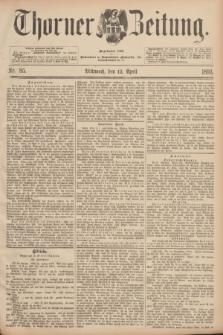 Thorner Zeitung : Begründet 1760. 1893, Nr. 85 (12 April)