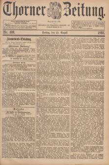 Thorner Zeitung : Begründet 1760. 1893, Nr. 199 (25 August)