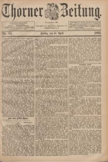 Thorner Zeitung : Begründet 1760. 1894, Nr. 85 (13 April)