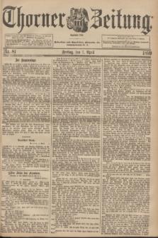 Thorner Zeitung : Begründet 1760. 1899, Nr. 81 (7 April)