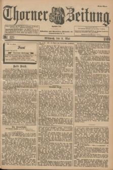 Thorner Zeitung : Begründet 1760. 1899, Nr. 125 (31 Mai) - Erstes Blatt