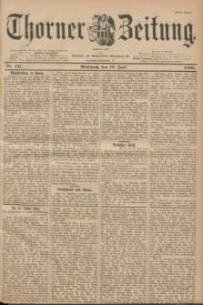 Thorner Zeitung : Begründet 1760. 1899, Nr. 137 (14 Juni) - Erstes Blatt
