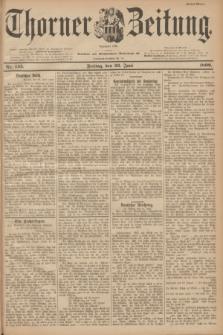 Thorner Zeitung : Begründet 1760. 1899, Nr. 145 (23 Juni) - Erstes Blatt