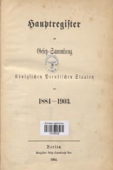 Hauptregister zur Gesetz-Sammlung für die Königlichen Preußischen Staaten von 1884-1903