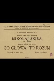 Znany w całej Polsce prelegent Mikołaj Skiba ze Lwowa wygłosi odczyt na temat : Co głowa - to rozum