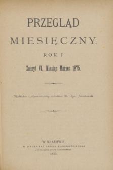 Przegląd Miesięczny. R.1, z. 6 (marzec 1875)