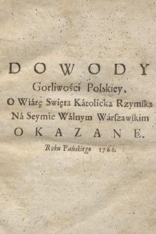 Dowody Gorliwości Polskiey O Wiarę Swiętą Katolicką Rzymską Na Seymie Walnym Warszawskim Okazane. Roku Pańskiego 1766