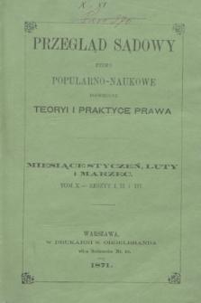 Przegląd Sądowy : pismo popularno-naukowe poświęcone teoryi i praktyce prawa. T.10, zesz. 1-3 (styczeń/luty/marzec 1871)