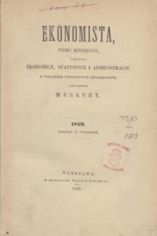 Ekonomista : pismo miesięczne poświęcone ekonomice, statystyce i administracji : z dodatkiem tygodniowym informacyjnym, pod nazwą Merkury. R.5, z. 1 (styczeń 1869)