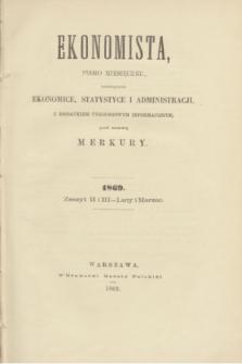 Ekonomista : pismo miesięczne poświęcone ekonomice, statystyce i administracji : z dodatkiem tygodniowym informacyjnym, pod nazwą Merkury. R.5, z. 2/3 (luty/marzec 1869)