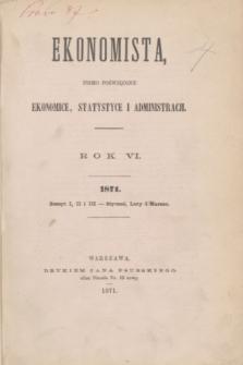 Ekonomista : pismo poświęcone ekonomice, statystyce i administracji. R.6, z. 1/2/3 (styczeń/luty/marzec 1871)