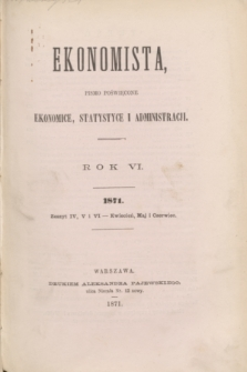 Ekonomista : pismo poświęcone ekonomice, statystyce i administracji. R.6, z. 4/5/6 (kwiecień/maj/czerwiec 1871)