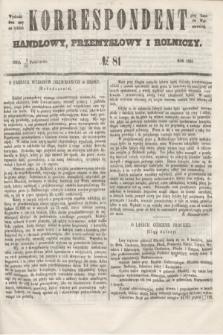 Korrespondent Handlowy, Przemysłowy i Rolniczy : wychodzi dwa razy na tydzień przy Gazecie Warszawskiéj. 1853, № 81 (13 października)