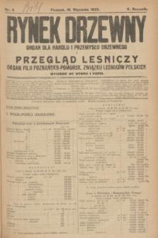 Rynek Drzewny i Przegląd Leśniczy : organ dla handlu i przemysłu drzewnego : organ filji Poznańsko-Pomorskiej Związku Leśników Polskich. R.5, nr 5 (16 stycznia 1923)